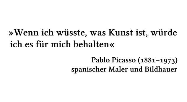 Wenn ich wüsste, was Kunst ist, würde ich es für mich behalten - Pablo Picasso (1881-1973) - spanischer Maler und Bildhauer