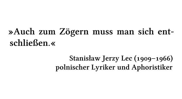 Auch zum Zögern muss man sich entschließen. - Stanis\l{}aw Jerzy Lec (1909-1966) - polnischer Lyriker und Aphoristiker