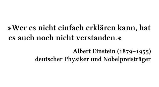 Wer es nicht einfach erklären kann, hat es auch noch nicht verstanden. - Albert Einstein (1879-1955) - deutscher Physiker und Nobelpreisträger