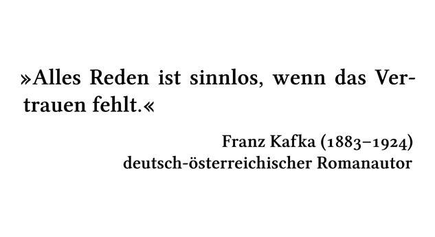 Alles Reden ist sinnlos, wenn das Vertrauen fehlt. - Franz Kafka (1883-1924) - deutsch-österreichischer Romanautor