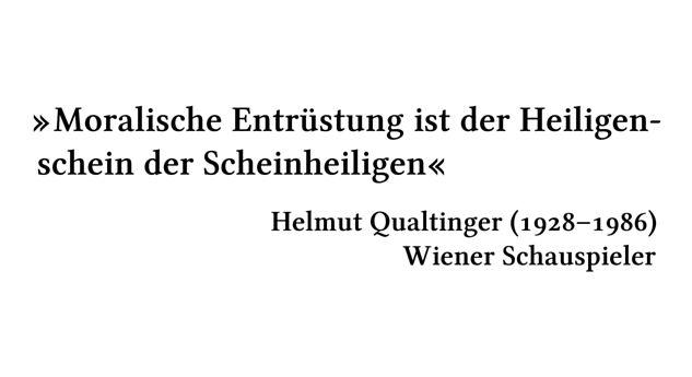 Moralische Entrüstung ist der Heiligenschein der Scheinheiligen - Helmut Qualtinger (1928-1986) - Wiener Schauspieler