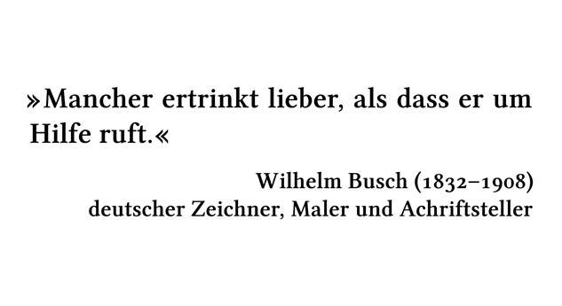 Mancher ertrinkt lieber, als dass er um Hilfe ruft. - Wilhelm Busch (1832-1908) - deutscher Zeichner, Maler und Achriftsteller