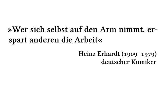 Wer sich selbst auf den Arm nimmt, erspart anderen die Arbeit - Heinz Erhardt (1909-1979) - deutscher Komiker