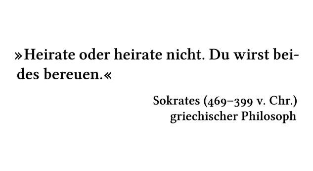 Heirate oder heirate nicht. Du wirst beides bereuen. - Sokrates (469-399 v. Chr.) - griechischer Philosoph