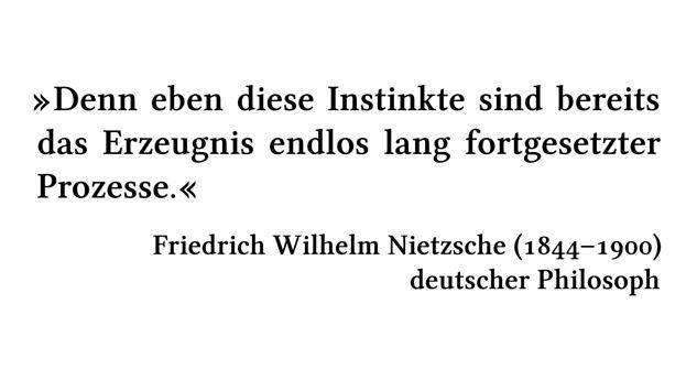 Denn eben diese Instinkte sind bereits das Erzeugnis endlos lang fortgesetzter Prozesse. - Friedrich Wilhelm Nietzsche (1844-1900) - deutscher Philosoph