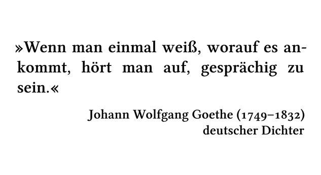 Wenn man einmal weiß, worauf es ankommt, hört man auf, gesprächig zu sein. - Johann Wolfgang Goethe (1749-1832) - deutscher Dichter