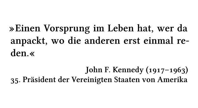 Einen Vorsprung im Leben hat, wer da anpackt, wo die anderen erst einmal reden. - John F. Kennedy (1917-1963) - 35. Präsident der Vereinigten Staaten von Amerika