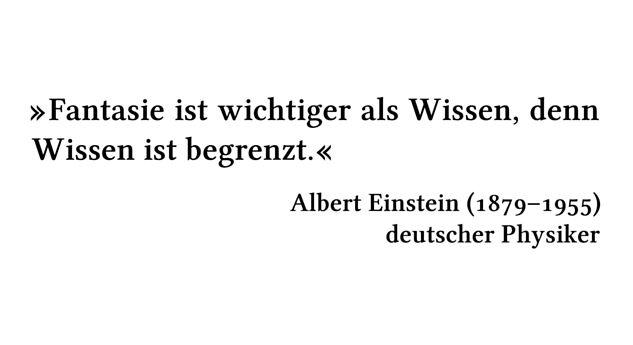 Fantasie ist wichtiger als Wissen, denn Wissen ist begrenzt. - Albert Einstein (1879-1955) - deutscher Physiker