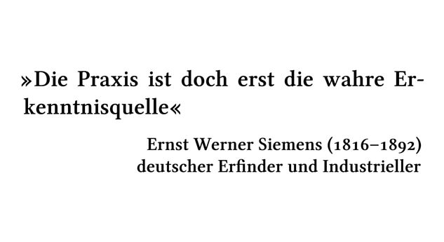 Die Praxis ist doch erst die wahre Erkenntnisquelle - Ernst Werner Siemens (1816-1892) - deutscher Erfinder und Industrieller