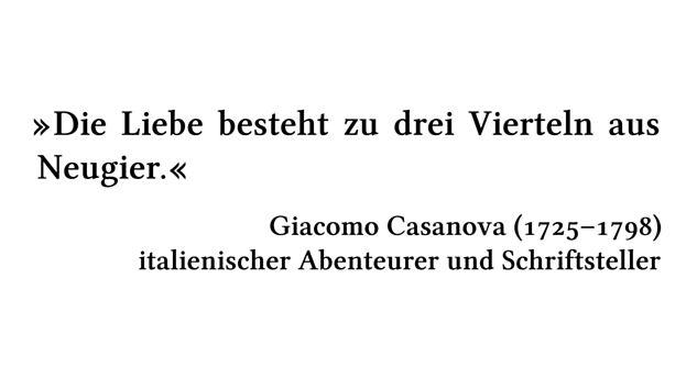 Die Liebe besteht zu drei Vierteln aus Neugier. - Giacomo Casanova (1725-1798) - italienischer Abenteurer und Schriftsteller