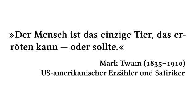 Der Mensch ist das einzige Tier, das erröten kann --- oder sollte. - Mark Twain (1835-1910) - US-amerikanischer Erzähler und Satiriker