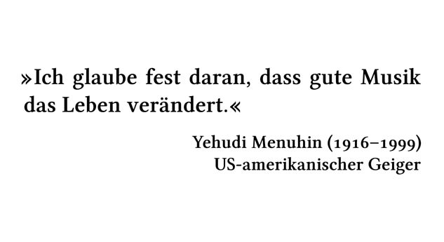 Ich glaube fest daran, dass gute Musik das Leben verändert. - Yehudi Menuhin (1916-1999) - US-amerikanischer Geiger