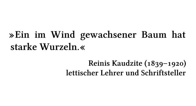 Ein im Wind gewachsener Baum hat starke Wurzeln. - Reinis Kaudzite (1839-1920) - lettischer Lehrer und Schriftsteller
