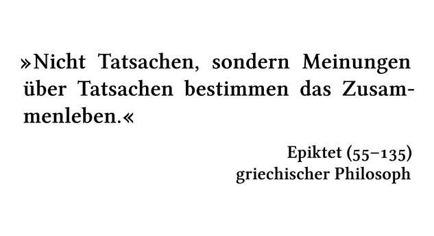 Nicht Tatsachen, sondern Meinungen über Tatsachen bestimmen das Zusammenleben. - Epiktet (55-135) - griechischer Philosoph