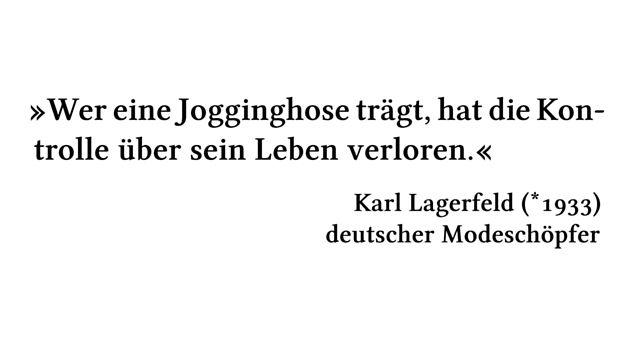 Wer eine Jogginghose trägt, hat die Kontrolle über sein Leben verloren. - Karl Lagerfeld (*1933) - deutscher Modeschöpfer