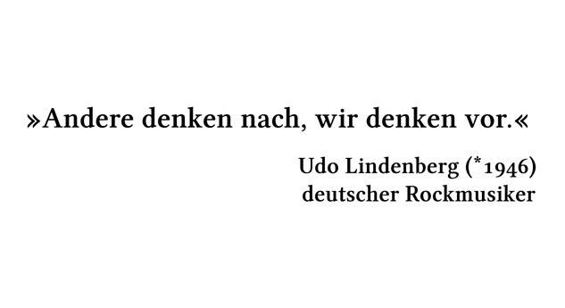 Andere denken nach, wir denken vor. - Udo Lindenberg (*1946) - deutscher Rockmusiker