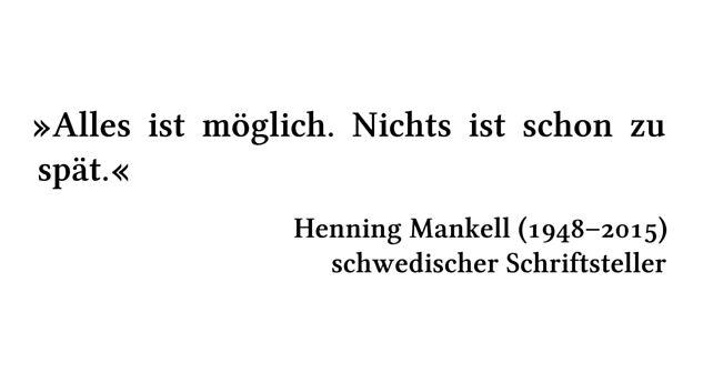 Alles ist möglich. Nichts ist schon zu spät. - Henning Mankell (1948-2015) - schwedischer Schriftsteller