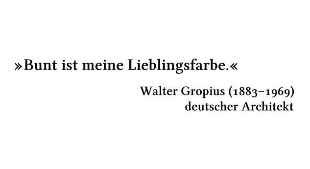 Bunt ist meine Lieblingsfarbe. - Walter Gropius (1883-1969) - deutscher Architekt