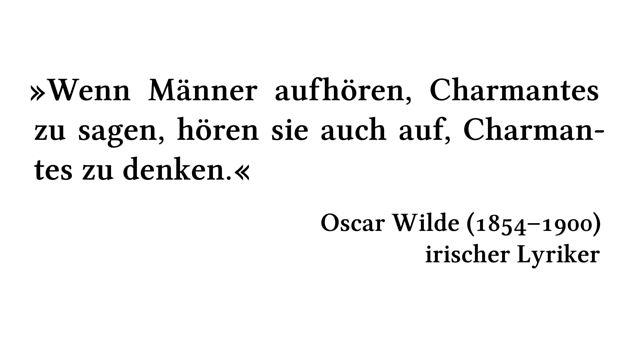 Wenn Männer aufhören, Charmantes zu sagen, hören sie auch auf, Charmantes zu denken. - Oscar Wilde (1854-1900) - irischer Lyriker