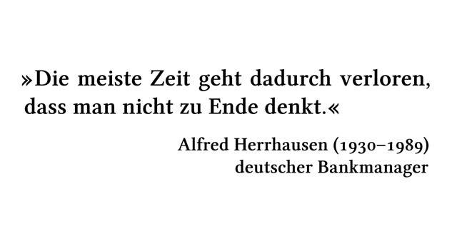 Die meiste Zeit geht dadurch verloren, dass man nicht zu Ende denkt. - Alfred Herrhausen (1930-1989) - deutscher Bankmanager