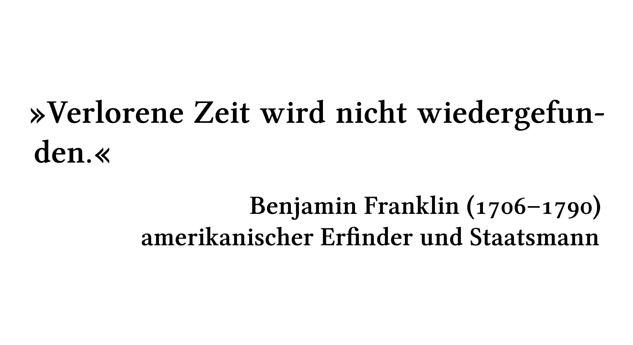 Verlorene Zeit wird nicht wiedergefunden. - Benjamin Franklin (1706-1790) - amerikanischer Erfinder und Staatsmann