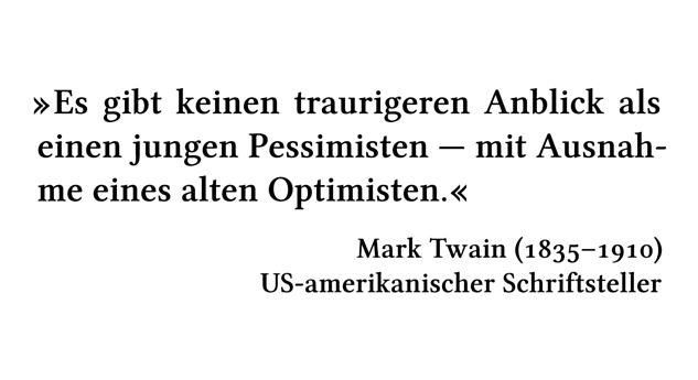 Es gibt keinen traurigeren Anblick als einen jungen Pessimisten --- mit Ausnahme eines alten Optimisten. - Mark Twain (1835-1910) - US-amerikanischer Schriftsteller