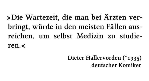 Die Wartezeit, die man bei Ärzten verbringt, würde in den meisten Fällen ausreichen, um selbst Medizin zu studieren. - Dieter Hallervorden (*1935) - deutscher Komiker
