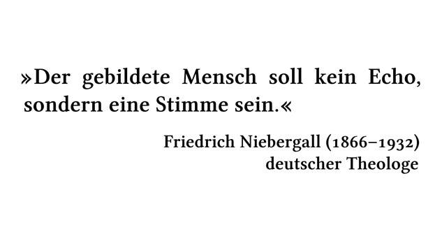 Der gebildete Mensch soll kein Echo, sondern eine Stimme sein. - Friedrich Niebergall (1866-1932) - deutscher Theologe
