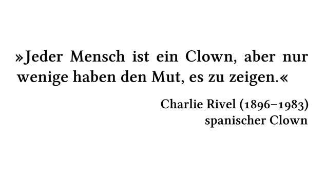 Jeder Mensch ist ein Clown, aber nur wenige haben den Mut, es zu zeigen. - Charlie Rivel (1896-1983) - spanischer Clown