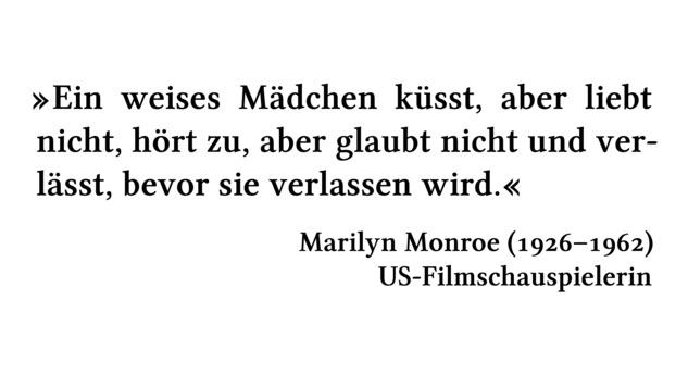 Ein weises Mädchen küsst, aber liebt nicht, hört zu, aber glaubt nicht und verlässt, bevor sie verlassen wird. - Marilyn Monroe (1926-1962) - US-Filmschauspielerin