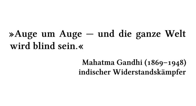Auge um Auge --- und die ganze Welt wird blind sein. - Mahatma Gandhi (1869-1948) - indischer Widerstandskämpfer