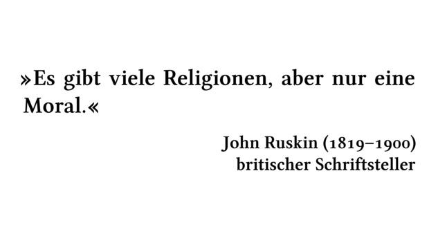 Es gibt viele Religionen, aber nur eine Moral. - John Ruskin (1819-1900) - britischer Schriftsteller