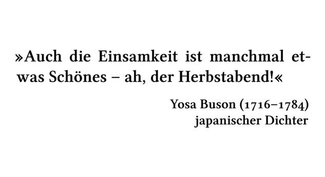 Auch die Einsamkeit ist manchmal etwas Schönes -- ah, der Herbstabend! - Yosa Buson (1716-1784) - japanischer Dichter