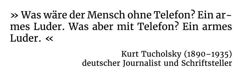Was wäre der Mensch ohne Telefon? Ein armes Luder. Was aber mit Telefon? Ein armes Luder. - Kurt Tucholsky (1890-1935) - deutscher Journalist und Schriftsteller
