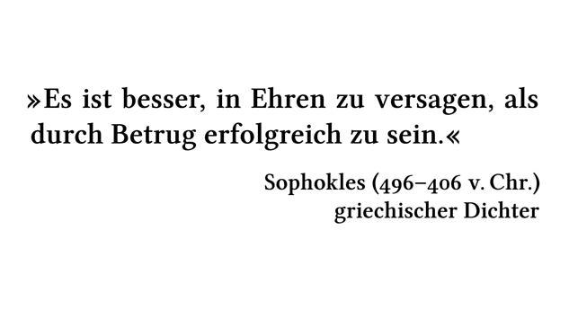 Es ist besser, in Ehren zu versagen, als durch Betrug erfolgreich zu sein. - Sophokles (496-406 v.\,Chr.) - griechischer Dichter