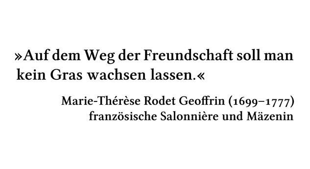 Auf dem Weg der Freundschaft soll man kein Gras wachsen lassen. - Marie-Thérèse Rodet Geoffrin (1699-1777) - französische Salonnière und Mäzenin