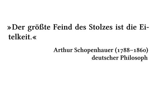 Der größte Feind des Stolzes ist die Eitelkeit. - Arthur Schopenhauer (1788-1860) - deutscher Philosoph