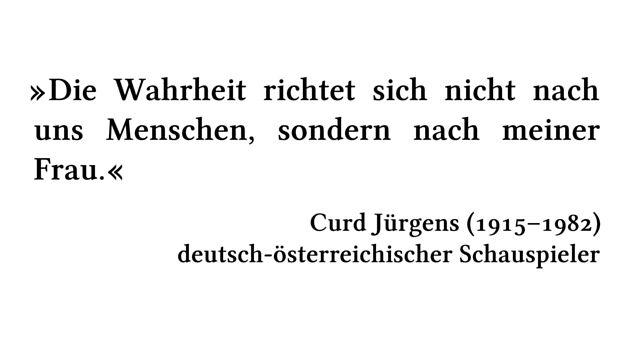 Die Wahrheit richtet sich nicht nach uns Menschen, sondern nach meiner Frau. - Curd Jürgens (1915-1982) - deutsch-österreichischer Schauspieler