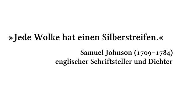 Jede Wolke hat einen Silberstreifen. - Samuel Johnson (1709-1784) - englischer Schriftsteller und Dichter