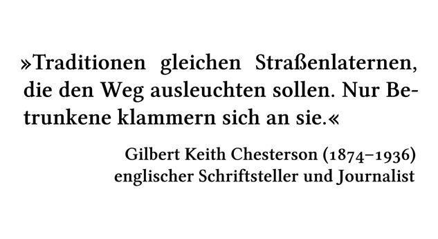Traditionen gleichen Straßenlaternen, die den Weg ausleuchten sollen. Nur Betrunkene klammern sich an sie. - Gilbert Keith Chesterson (1874-1936) - englischer Schriftsteller und Journalist