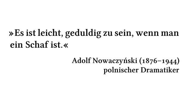 Es ist leicht, geduldig zu sein, wenn man ein Schaf ist. - Adolf Nowaczyński (1876-1944) - polnischer Dramatiker