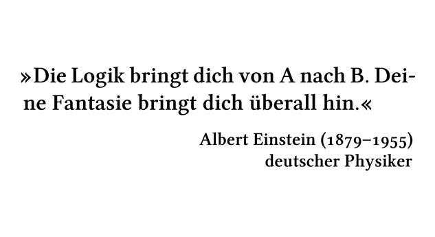 Die Logik bringt dich von A nach B. Deine Fantasie bringt dich überall hin. - Albert Einstein (1879-1955) - deutscher Physiker