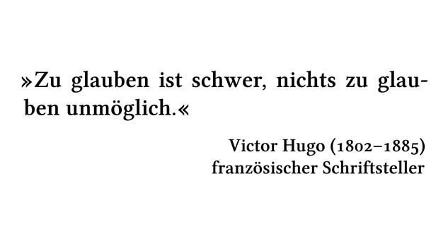 Zu glauben ist schwer, nichts zu glauben unmöglich. - Victor Hugo (1802-1885) - französischer Schriftsteller