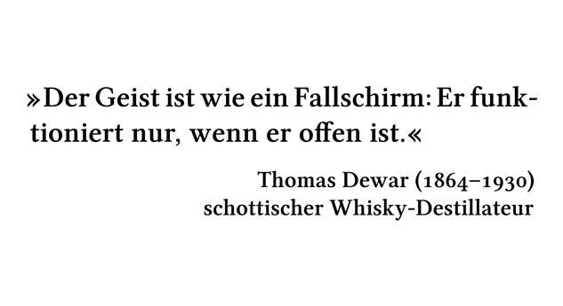 Der Geist ist wie ein Fallschirm: Er funktioniert nur, wenn er offen ist. - Thomas Dewar (1864-1930) - schottischer Whisky-Destillateur