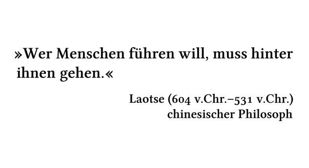 Wer Menschen führen will, muss hinter ihnen gehen. - Laotse (604 v.Chr.-531 v.Chr.) - chinesischer Philosoph