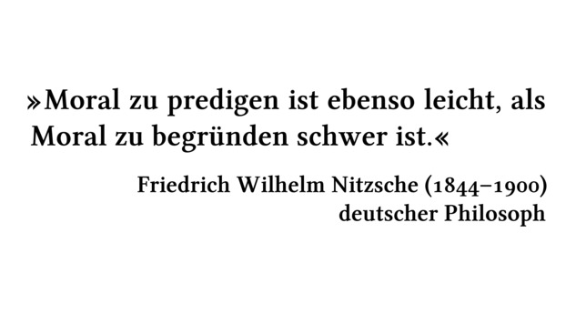 Moral zu predigen ist ebenso leicht, als Moral zu begründen schwer ist. - Friedrich Wilhelm Nitzsche (1844-1900) - deutscher Philosoph