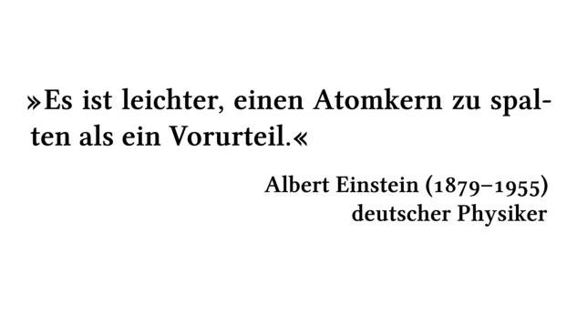 Es ist leichter, einen Atomkern zu spalten als ein Vorurteil. - Albert Einstein (1879-1955) - deutscher Physiker