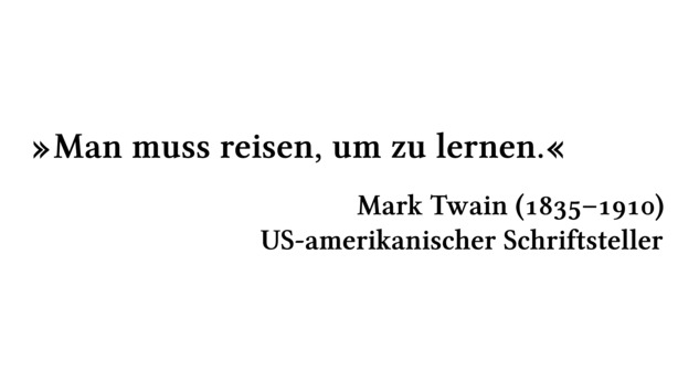 Man muss reisen, um zu lernen. - Mark Twain (1835-1910) - US-amerikanischer Schriftsteller