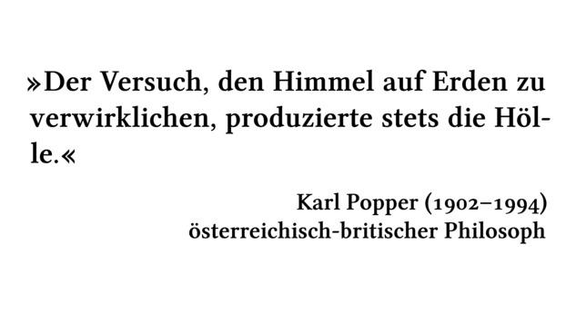 Der Versuch, den Himmel auf Erden zu verwirklichen, produzierte stets die Hölle. - Karl Popper (1902-1994) - österreichisch-britischer Philosoph