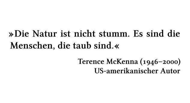 Die Natur ist nicht stumm. Es sind die Menschen, die taub sind. - Terence McKenna (1946-2000) - US-amerikanischer Autor